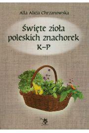 Święte zioła poleskich znachorek K - P, Tom 2