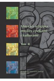 Muzyka religijna - między epokami i kulturami. T. 2