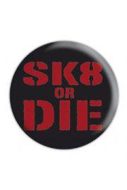 SK8 OR DIE - przypinka