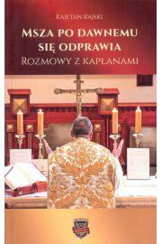 Msza po dawnemu się odprawia Rozmowy z kapłanami