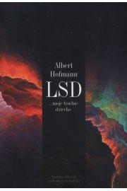 LSD moje trudne dziecko. Historia odkrycia cudownego narkotyku
