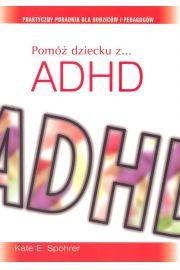 Pomóż dziecku z ADHD. Praktyczny poradnik dla rodziców i pedagogów