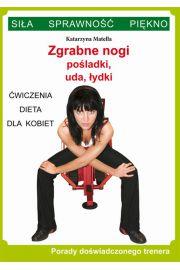 Zgrabne nogi. Pośladki, uda, łydki. Ćwiczenia, dieta dla kobiet