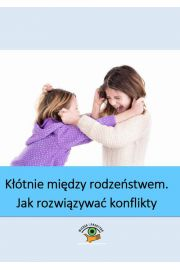 K��tnie mi�dzy rodze�stwem - jak rozwi�zywa� konflikty domowe