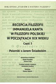 Recepcja filozofii Immanuela Kanta w filozofii polskiej w początkach XIX wieku. Część 3: Polemiki z Janem Śniadeckim