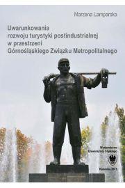 Uwarunkowania rozwoju turystyki postindustrialnej w przestrzeni G�rno�l�skiego Zwi�zku Metropolitalnego