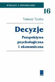 Decyzje Perspektywa psychologiczna i ekonomiczna