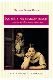 Kobiety na marginesach Trzy siedemnastowieczne �yciorysy