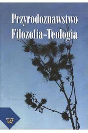 Przyrodoznawstwo - Filozofia - Teologia