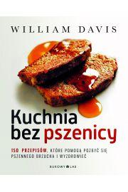 Kuchnia bez pszenicy. 150 przepisów, które pomogą pozbyć się pszennego brzucha i wyzdrowieć