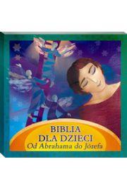 Biblia dla Dzieci. Od Abrahama do Józefa
