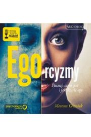 Ego-rcyzmy. Poznaj, czym jest i jak działa ego