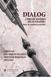 Dialog chrześcijańsko-muzułmański, t. 2: Klucz do wspólnej przyszłości