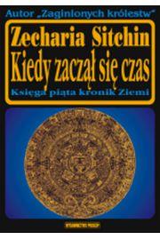 Kiedy zaczął się czas. Księga piąta kronik Ziemi - Zecharia Sitchin