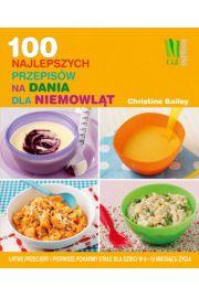 100 najlepszych przepis�w na dania dla niemowl�t. �atwe przeciery i pierwsze pokarmy sta�e dla dzieci w 6-12 miesi�cu �ycia