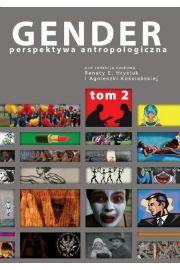 Gender. Perspektywa antropologiczna Tom 2 Kobiecość, męskość, seksualność