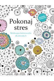 Pokonaj Stres Relaksuj�ca kolorowanka dla doros�ych