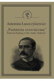 """""""Psalmista szowinizmu"""" Rudyard Kipling wobec Indii i Indus�w"""