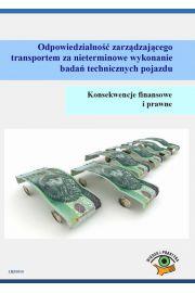 Odpowiedzialno�� zarz�dzaj�cego transportem za nieterminowe wykonanie bada� technicznych pojazdu. Konsekwencje finansowe i prawne