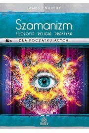 Szamanizm: filozofia, religia, praktyka dla pocz�tkuj�cych
