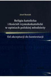Religia katolicka i Ko�ci� rzymskokatolicki w opiniach polskiej m�odzie�y