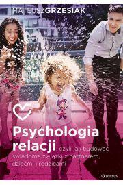 Psychologia relacji, czyli jak budować świadome związki z partnerem dziećmi i rodzicami
