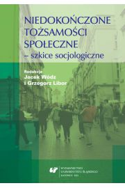 Niedokończone tożsamości społeczne - szkice socjologiczne