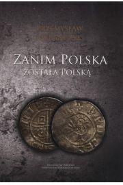 Zanim Polska zosta�a Polsk�