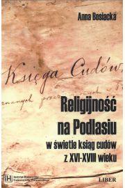 Religijno�� na Podlasiu w �wietle ksi�g cud�w z XVI-XVIII wieku