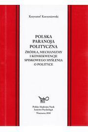 Polska paranoja polityczna. �r�d�a, mechanizmy i konsekwencje spiskowego my�lenia o polityce