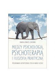 Mi�dzy psychologi�, psychoterapi� i filozofi� praktyczn�. Poszukiwanie autentycznego �ycia w nurcie Gestalt