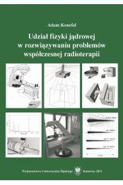 Udział fizyki jądrowej w rozwiązywaniu problemów współczesnej radioterapii