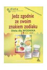 Jedz zgodnie ze swoim znakiem zodiaku. Dieta dla WODNIKA - Barbara Jakimowicz-Klein