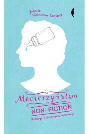 Macierzyństwo non-fiction Relacja z przewrotu domowego