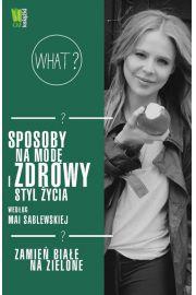 Sposoby na modę i zdrowy styl życia według Mai Sablewskiej Zamień białe na zielone