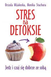 Stres na detoksie. Jedz i czuj si� dobrze ze sob�