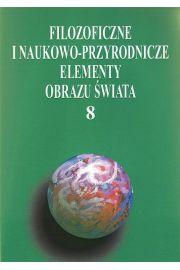 Filozoficzne i naukowo-przyrodnicze elementy obrazu świata, t.8
