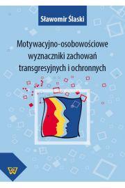 Motywacyjno-osobowościowe wyznaczniki zachowań transgresyjnych i ochronnych