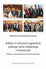 Kobiety w wybranych segmentach polskiego ruchu związkowego a równość płci