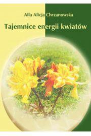 (e) Tajemnice energii kwiatów - Alicja Chrzanowska