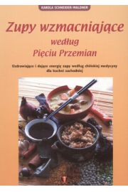 Zupy wzmacniaj�ce wed�ug pi�ciu przemian - Karola Schneider-Waldner
