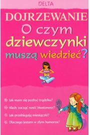 Dojrzewanie - o czym dziewczynki musz� wiedzie�? (Wyd. 2011)