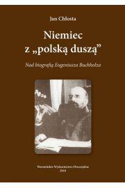 """Niemiec """"Z polska duszą"""". Nad biografią Eugeniusza Buchholza"""