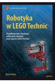 Robotyka w LEGO Technic. Projektowanie i budowa w�asnych robot�w