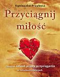 Przyciągnij miłość, Agnieszka Przybysz