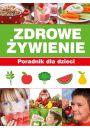 Zdrowe żywienie. Poradnik dla dzieci - Zdrowie Uroda