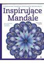 Inspirujące Mandale. Antystresowe Kreatywne Kolorowanie Dla Dorosłych - Bajkoterapia. Arteterapia