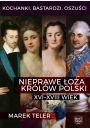 Kochanki, bastardzi, oszuści. Nieprawe łoża królów Polski: XVI-XVIII wiek - Literatura popularnonaukowa