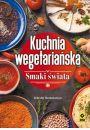 Kuchnia wegetariańska. Smaki świata - Wegetarianizm i kuchnia jarska