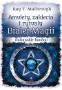 Amulety, zaklęcia i rytuały białej magii - Wicca, magia naturalna, czarostwo